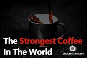 the-strongest-coffee-in-the-world-featured-image