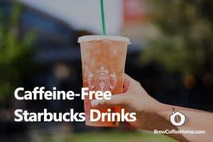 caffeine-free-starbucks-drinks-featured-image